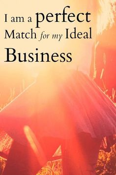 I am a perfect match for my ideal business. Love this empowering business affirmation. Repeat it often throughout the day.