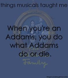 When You're An Addams, You Do What Addams Do Or Die.