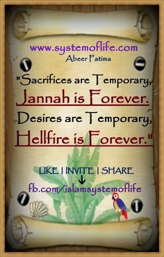 """Sacrifices Are Temporary,   Jannah is Forever.   Desires Are Temporary,  Hellfire is Forever""."