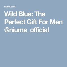Wild Blue: The Perfect Gift For Men @niume_official