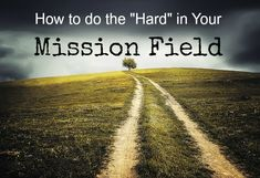 """How to do the """"Hard"""" in Your Mission Field"""