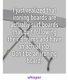 Don't be an ironing board