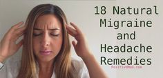 18 Natural Migraine Plus Headache Remedies- Not all headaches and migraines are created equally, and unfortunately that makes them hard to identify and pin-point the cause.