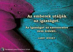 Larry Winget, amerikai motivációs előadó idézete az igazságról. A kép forrása: Szellemi Utak # Facebook