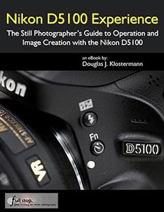 User's guide to the Nikon D5100 dSLR camera Title: Nikon D5100 Experience Author: Douglas Klostermann Page Count: 89 pages, illustrated Price: $10.99 (plus 6.25% sales tax for Massachusetts residents) E-Book Format: PDF Nikon D5100 Experience – The Still Photographer's Guide to Operation and Image Creation is an e-book user's guide that goes beyond the D5100 …