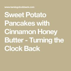 Sweet Potato Pancakes with Cinnamon Honey Butter - Turning the Clock Back