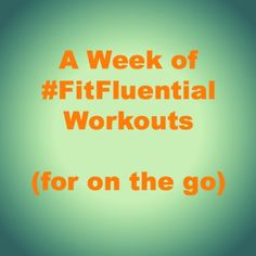 A new workout for each day - for those busy weeks. #FitFluential