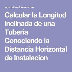 Calcular la Longitud Inclinada de una Tuberia Conociendo la Distancia Horizontal de Instalacion