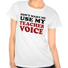 Teacher Voice Shirt Tee Shirt