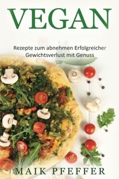 Vegan zum Abnehmen Erfolgreicher Gewichtsverlust mit Genuss German Edition ** You can find out more details at the link of the image. (Note:Amazon affiliate link)