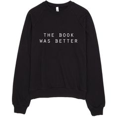 The Book Was Better Sweatshirt (125 BRL) ❤ liked on Polyvore featuring tops, hoodies, sweatshirts and sweatshirt