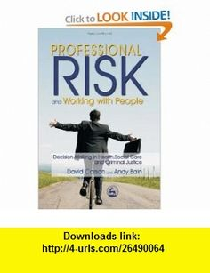 Professional Risk and Working With People Decision-making in Health, Social Care and Criminal Justice (9781843103899) David Carson, Andy Bain , ISBN-10: 1843103893  , ISBN-13: 978-1843103899 ,  , tutorials , pdf , ebook , torrent , downloads , rapidshare , filesonic , hotfile , megaupload , fileserve