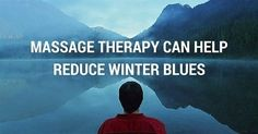 People looking to fend off the winter blues may find relief by integrating massage therapy into their health maintenance routine.