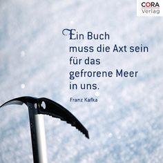 Ein Buch muss die Axt sein für das gefrorene Meer in uns. (Franz Kafka)
