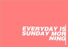 everyday is sunday morning