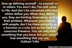 give up defining yourself - Eckhart Tolle Spiritual Awakening, Spiritual Quotes, Awakening Quotes, Ekhart Tolle, Power Of Now, A Course In Miracles, Think, Deep Thoughts, Inspire Me