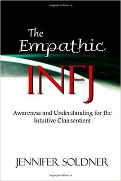 The Empathic INFJ: Awareness and Understanding for the Intuitive Clairsentient: Jennifer Soldner: 9781514765388: Amazon.com: Books