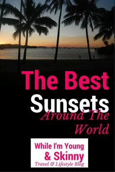 A round-up of the best sunsets from every corner of the globe, submitted by some fab travel bloggers on While I'm Young and Skinny
