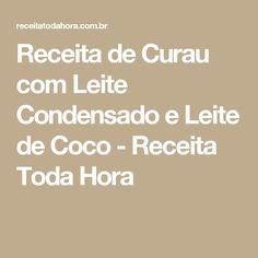Receita de Curau com Leite Condensado e Leite de Coco - Receita Toda Hora
