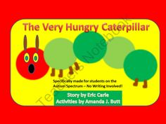 The Very Hungry Caterpillar Unit - For students on the Autism Spectrum from Special Needs Shop on TeachersNotebook.com (78 pages)  - The Very Hungry Caterpillar Unit (Language Arts; Math; Science) - made especially for students on the Autism Spectrum who struggle using a writing tool, and need visuals.  Butterfly Life Cycle; Addition; Counting; Sequencing; Retelling; Flashcards; Visual