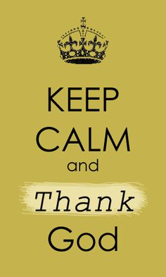 Keep Calm & Thank God