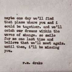 Until then I will be missing you - R M Drake Great Quotes, Quotes To Live By, Me Quotes, Inspirational Quotes, Qoutes, Rm Drake Quotes, Meet Again Quotes, Wrong Love Quotes, Lost Hope Quotes