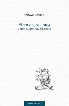 El fin de los libros y otros cuentos para bibliófilos de Octave Uzanne