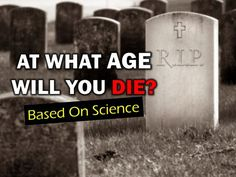 Let's Find At what Age You will Die with Science - http://www.aftersurgeryjob.com/science/