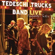 Everybody's Talkin' (2 CD): http://www.amazon.com/Everybodys-Talkin-Tedeschi-Trucks-Band/dp/B007KDFWRG/?tag=hiswat-20