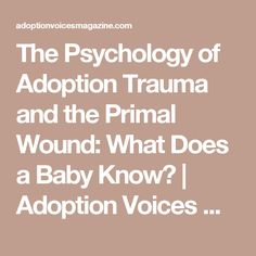 The Psychology of Adoption Trauma and the Primal Wound: What Does a Baby Know?   Adoption Voices Magazine