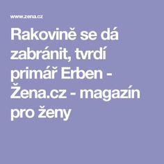 Rakovině se dá zabránit, tvrdí primář  Erben - Žena.cz - magazín pro ženy