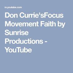 Don Currie'sFocus Movement Faith by Sunrise Productions - YouTube