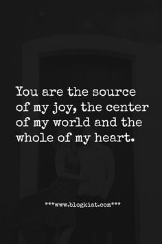 You are the source of my joy, the center of my world and the whole of my heart. #love #quotes #lovequotes #relationships #lovelyquotes #bestlovequotes #toplovequotes #blogkiatlovequotes Joy Quotes, Heart Quotes, My World Quotes, Top Love Quotes, Loving Someone, Loving U, You Are My World, My Prince Charming, I Love You Forever