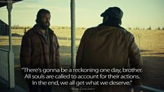 Bear Gerhardt: There's gonna be a reckoning one day, brother. All souls are called to account for their actions. In the end, we all get what we deserve. Fargo Quotes, All Souls, Ronald Reagan, The End, One Day, Accounting, Brother, Action, Bear