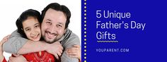 5 Unique Father's Day Gifts | This Father's Day let your kids get Dad a unique gift or take a family outing that speaks to how special he is. | #YOUparent