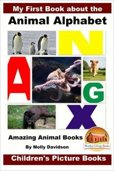 My First Book about the Animal Alphabet - Amazing Animal Books - Children's Picture Books: Molly Davidson, John Davidson, Mendon Cottage Books: 9781522822875: Amazon.com: Books