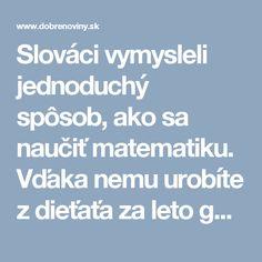 Slováci vymysleli jednoduchý spôsob, ako sa naučiť matematiku. Vďaka nemu urobíte z dieťaťa za leto génia a ani si to nevšimne