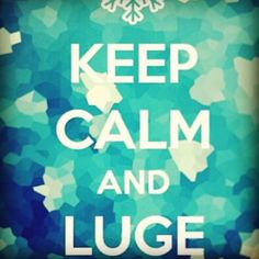 Keep calm and Luge!