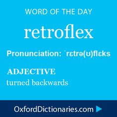 Word of the Day: retroflex Click through to the full definition, audio pronunciation, and example sentences: http://www.oxforddictionaries.com/definition/english/retroflex #wordoftheday  #WOTD