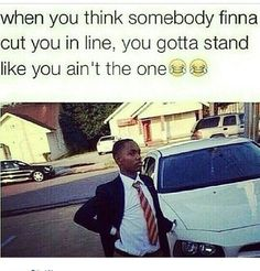 Lol fr i be standing just like that
