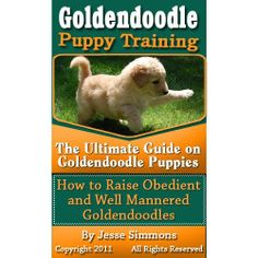 Goldendoodle Puppy Training: The Ultimate Guide on Goldendoodle Puppies, How to Raise Obedient and Well Mannered Goldendoodles by Jesse Simmons. $4.99. 86 pages