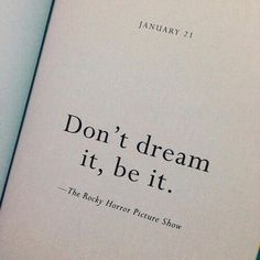 Don't dream it, be it. I knew right away. Rocky Horror Picture Show Words Quotes, Me Quotes, Motivational Quotes, Inspirational Quotes, Sayings, Dream Quotes, Daily Quotes, Qoutes, The Words