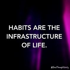 #FreeThought: Habits are the infrastructure of life. #FreeThoughtsDaily #motivation #inspiration #truth #quote #quoteoftheday #inspire #qotd #wisdom #inspired #thoughts #inspirational #motivational #lifequotes #quotestoliveby #thought #wordporn #thoughtoftheday #inspirationalquote #quotefortheday #inspireme #wordgasm #inspirationoftheday #wisdomquotes