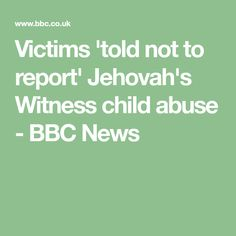 Victims 'told not to report' Jehovah's Witness child abuse - BBC News