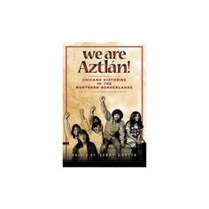 We Are Aztlán! : Chicanx Histories in the Northern Borderlands (Paperback) (Jerry Garcu00eda)