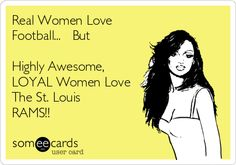 Real Women Love Football... But Highly Awesome, LOYAL Women Love The St. Louis RAMS!!