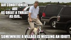 """He certainly is an idiot.....SERIOUSLY MR. KERRY - HOW MANY PEOPLE HAVE DIED """"NOT"""" HAVING AN AIR CONDITIONER DURING EXTENDED HEAT WAVES AROUND THE WORLD?!"""