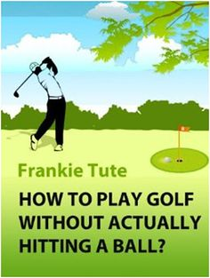 How to Play Golf Without Actually Hitting a Ball?: Unique Book Hits Hole-in-One on Golf Etiquette; the Secret to Playing Like a Champ  Written from the vast and successful social golf career of Frankie Tute How to Play Golf Without Actually Hitting a Ball ditches the usual how-to book content of how to hit the clubs sweet spot and replaces it with the unwritten rules and etiquette that will make any amateur player a champion in their own right.  When Frankie Tute played his first round of…