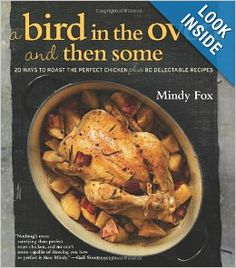 A Bird in the Oven and Then Some: 20 Ways to Roast the Perfect Chicken Plus 80 Delectable Recipes: Mindy Fox: 9781906868338: Amazon.com: Boo...
