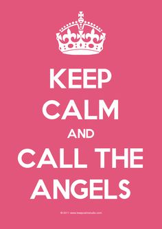 'Keep Calm and Call The Angels'